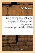 Origine Et Philosophie Du Langage, Ou Principes de Linguistique Indo-Europ?enne