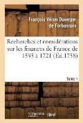 Recherches Et Consid?rations Sur Les Finances de France de l'Ann?e 1595 ? l'Ann?e 1721 Tome 1