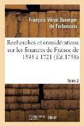 Recherches Et Consid?rations Sur Les Finances de France de l'Ann?e 1595 ? l'Ann?e 1721 Tome 2