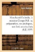 Marchand-Fashoda, La Mission Congo-Nil: Sa Pr?paration, Ses Pratiques, Son But, Ses R?sultats