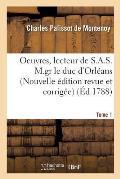 Oeuvres, Lecteur de S.A.S. M.Gr Le Duc d'Orl?ans. Nouvelle ?dition, Revue Et Corrig?e Tome 1