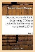 Oeuvres, Lecteur de S.A.S. M.Gr Le Duc d'Orl?ans. Nouvelle ?dition, Revue Et Corrig?e Tome 2