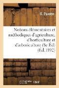 Notions ?l?mentaires Et M?thodiques d'Agriculture, d'Horticulture Et d'Arboriculture, 8e ?d