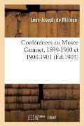Conf?rences Au Mus?e Guimet, 1899-1900 Et 1900-1901