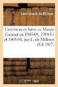 Conf?rences Faites Au Mus?e Guimet En 1903-04, 1904-05 Et 1905-06
