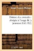 Histoire Des Croisades: Abr?g?e ? l'Usage de la Jeunesse