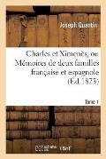 Charles Et Ximen?s, Ou M?moires de Deux Familles Fran?aise Et Espagnole Tome 1