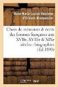 Choix de M?moires Et ?crits Des Femmes Fran?aises Aux Xviie, Xviiie Et Xixe Si?cles: Biographies