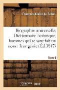 Biographie Universelle, Dictionnaire Historique, Hommes Qui Se Sont Fait Un Nom: Leur G?nie Tome 6