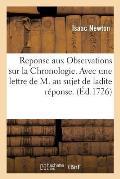 Reponse Aux Observations Sur La Chronologie. Avec Une Lettre de M. Au Sujet de Ladite R?ponse.