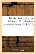 Nicaise, Observateur Au Salon de 1822, Dialogue M?l? de Couplets. Premi?re Livraison