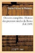 Oeuvres Compl?tes. Histoire Des Premiers Si?cles de Rome Et Divers M?langes