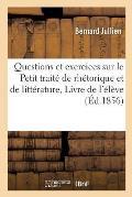 Questions Et Exercices Sur Le Petit Trait? de Rh?torique Et de Litt?rature, Livre de l'?l?ve