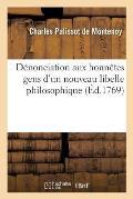 D?nonciation Aux Honn?tes Gens d'Un Nouveau Libelle Philosophique Contre M. Palissot