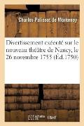 Divertissement Ex?cut? Sur Le Nouveau Th??tre de Nancy, Le 26 Novembre 1755