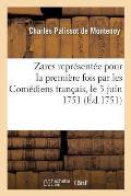 Zar?s, Trag?die, Repr?sent?e Pour La Premi?re Fois Par Les Com?diens Fran?ais, Le 3 Juin 1751