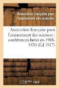 Association Fran?aise Pour l'Avancement Des Sciences: Conf?rences Faites En . 1918-1920