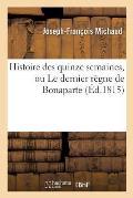 Histoire Des Quinze Semaines, Ou Le Dernier R?gne de Bonaparte