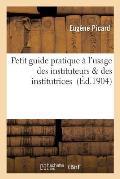 Petit Guide Pratique ? l'Usage Des Instituteurs Des Institutrices