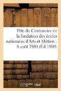 Livre d'Or F?te Du Centenaire de la Fondation ?coles Nationales d'Arts Et M?tiers: 8 Ao?t 1880