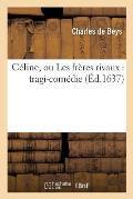 C?line, Ou Les Fr?res Rivaux: Tragi-Com?die