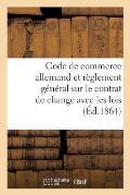 Code de Commerce Allemand Et R?glement G?n?ral Sur Le Contrat de Change Avec Les Lois