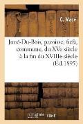 Jou?-Du-Bois, Paroisse, Fiefs, Commune, Du Xve Si?cle ? La Fin Du Xviiie Si?cle