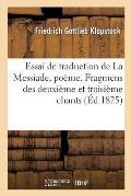 Essai de Traduction de la Messiade, Po?me. Fragmens Des Deuxi?me Et Troisi?me Chants: Traduits de l'Allemand