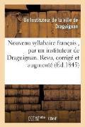 Nouveau Syllabaire Fran?ais, Par Un Instituteur de la Ville de Draguignan.