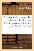 L'Harmonie Du Langage Chez Les Grecs Et Les Romains, Ou ?tude Sur La Prononciation de la Prose