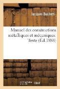 Manuel Des Constructions M?talliques Et M?caniques. Texte