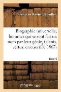 Biographie Universelle Des Hommes Qui Se Sont Fait Un Nom Par Leur G?nie, Leurs Talents, Tome 5