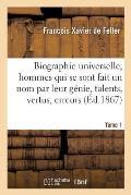 Biographie Universelle Des Hommes Qui Se Sont Fait Un Nom Par Leur G?nie, Leurs Talents, Tome 1