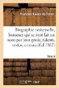 Biographie Universelle Des Hommes Qui Se Sont Fait Un Nom Par Leur G?nie, Leurs Talents, Tome 4