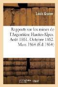 Rapports Sur Les Mines de l'Argenti?re Hautes-Alpes. Aout 1861. Octobre 1862. Mars 1864