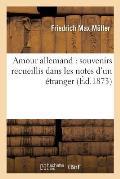 Amour Allemand: Souvenirs Recueillis Dans Les Notes d'Un ?tranger