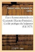 Eaux Thermo-Min?rales de Cauterets Hautes-Pyr?n?es, Guide Pratique Du Baigneur