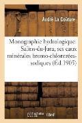 Monographie Hydrologique. Salins-Du-Jura, Ses Eaux Min?rales Bromo-Chlorur?es-Sodiques Fortes