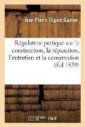 R?gulateur Pratique Sur La Construction, La R?paration, l'Entretien Et La Conservation Des Chemins