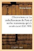 Observations Sur Les Embellissemens de Paris Et Sur Les Monumens Qui S'y Construisent