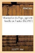 Moutardier Du Pape, Op?rette Bouffe En 3 Actes