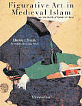 Figurative Art in Medieval Islam and the Riddle of Bihzad of Herat: Figurative Painting in Medieval Islam