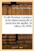 Guide Th?orique Et Pratique de la Culture Rationnelle Et Productive Des Abeilles. 5e ?dition