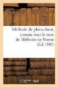 M?thode de Plain-Chant, Connue Sous Le Nom de M?thode de Noyon