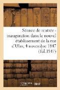 S?ance de Rentr?e, Inauguration Dans Le Nouvel ?tablissement de la Rue d'Ulm, 4 Novembre 1847