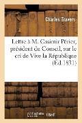 Lettre ? M. Casimir P?rier, Pr?sident Du Conseil, Sur Le Cri de Vive La R?publique