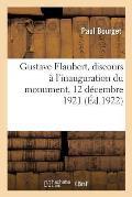 Gustave Flaubert, Discours ? l'Inauguration Du Monument: Salon Carr? Du Mus?e Du Luxembourg, 12 D?cembre 1921