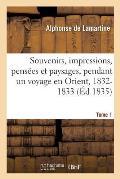 Souvenirs, Impressions, Pens?es Et Paysages, Pendant Un Voyage En Orient, 1832-1833: Ou Notes d'Un Voyageur. Tome 1