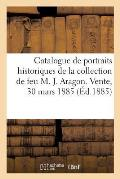 Catalogue de Portraits Historiques Des Xve, Xvie Et Xviie Si?cles, Oeuvres de Louis Cranach: de la Collection de Feu M. J. Aragon. Vente, 30 Mars 1885