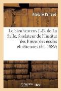 Le bienheureux J.-B. de La Salle, fondateur de l'Institut des Fr?res des ?coles chr?tiennes